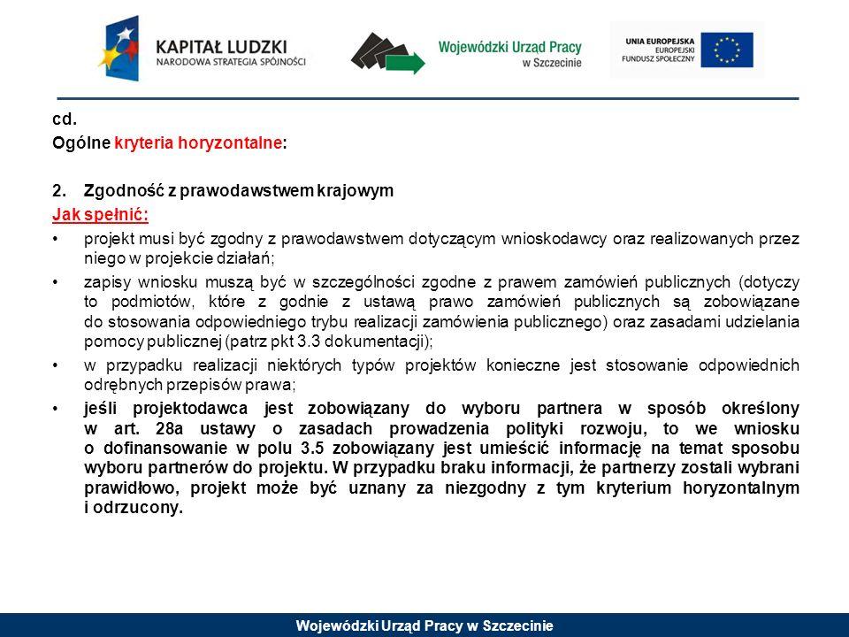 Wojewódzki Urząd Pracy w Szczecinie cd. Ogólne kryteria horyzontalne: 2.Zgodność z prawodawstwem krajowym Jak spełnić: projekt musi być zgodny z prawo