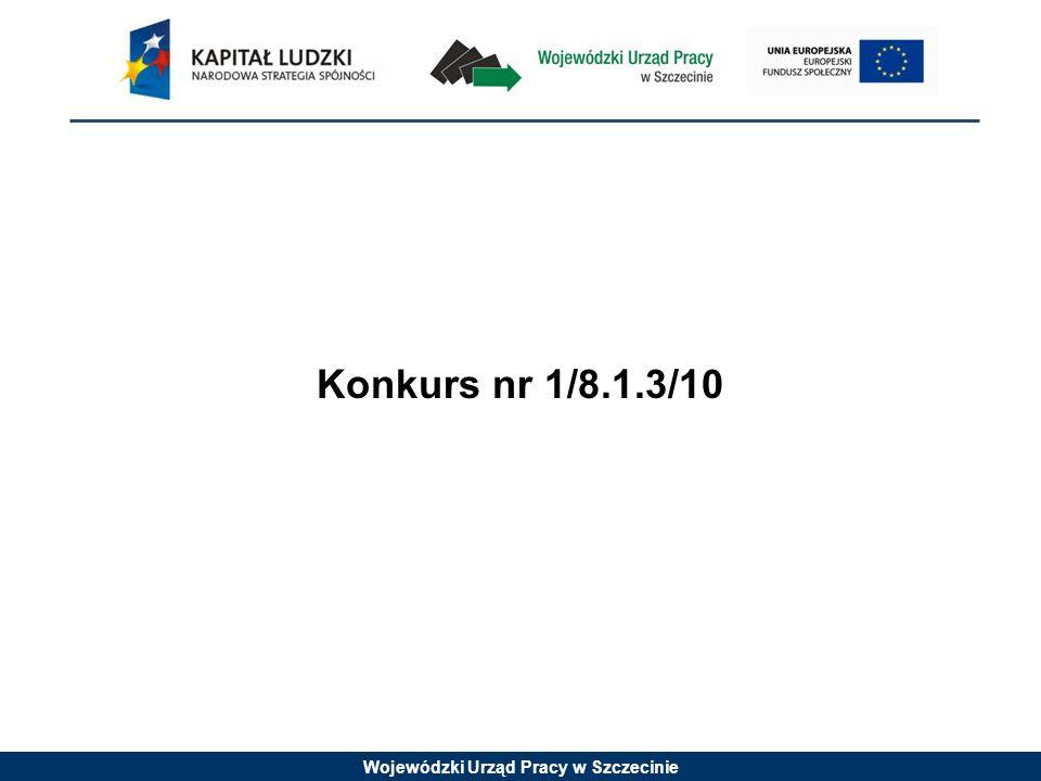 Wojewódzki Urząd Pracy w Szczecinie Konkurs nr 1/8.1.3/10 jest konkursem otwartym W konkursie otwartym nabór wniosków i ich ocena prowadzone są w sposób ciągły, do zamknięcia konkursu uzasadnionego odpowiednią decyzją WUP w Szczecinie (np.
