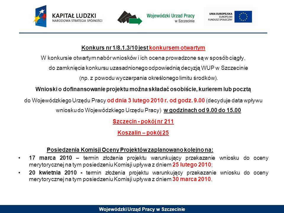 Wojewódzki Urząd Pracy w Szczecinie Konkurs nr 1/8.1.3/10 jest konkursem otwartym W konkursie otwartym nabór wniosków i ich ocena prowadzone są w spos