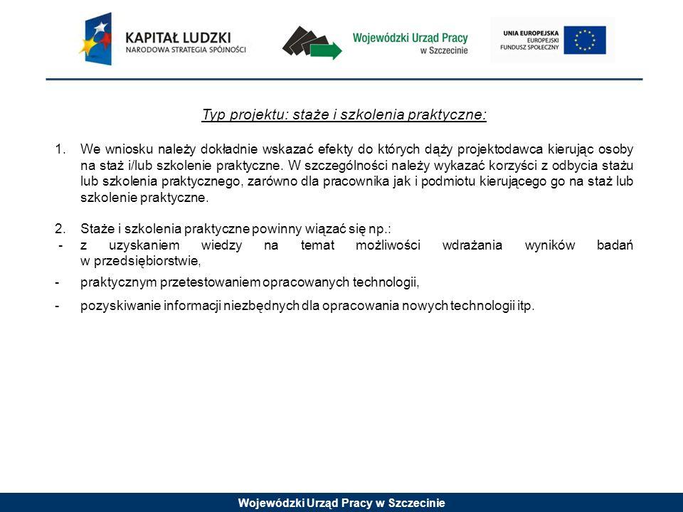 Wojewódzki Urząd Pracy w Szczecinie Typ projektu: staże i szkolenia praktyczne: 1.We wniosku należy dokładnie wskazać efekty do których dąży projektodawca kierując osoby na staż i/lub szkolenie praktyczne.