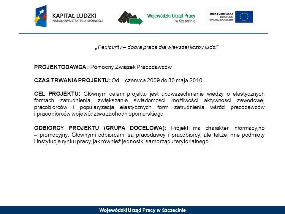 Wojewódzki Urząd Pracy w Szczecinie Fexicurity – dobra praca dla większej liczby ludzi PROJEKTODAWCA : Północny Związek Pracodawców CZAS TRWANIA PROJE