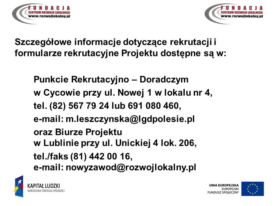 8 Szczegółowe informacje dotyczące rekrutacji i formularze rekrutacyjne Projektu dostępne są w: Punkcie Rekrutacyjno – Doradczym w Cycowie przy ul.