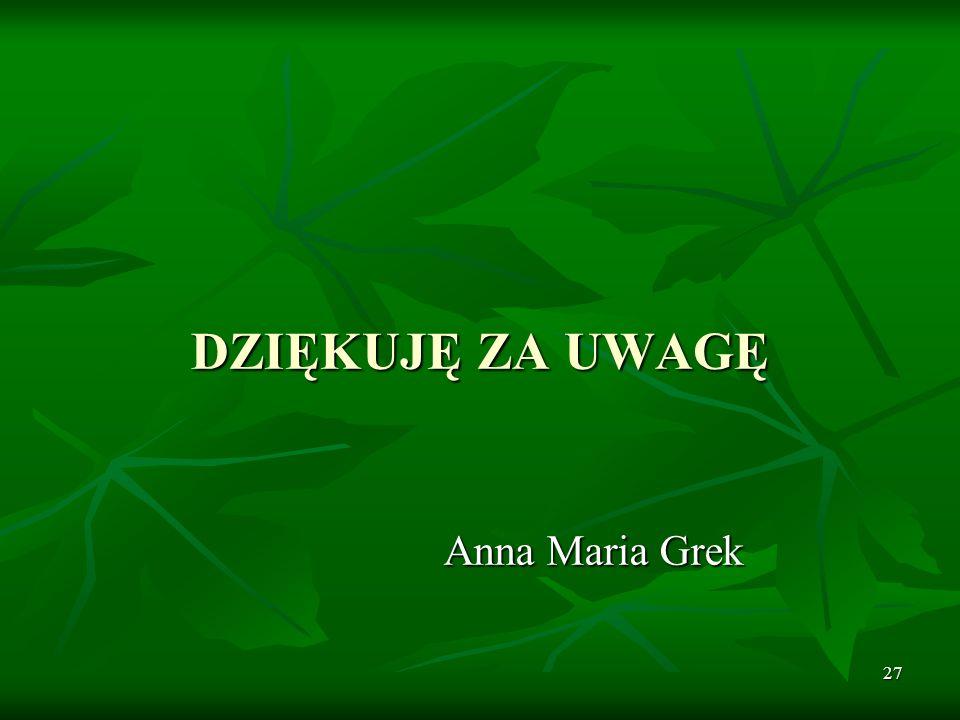 27 DZIĘKUJĘ ZA UWAGĘ Anna Maria Grek