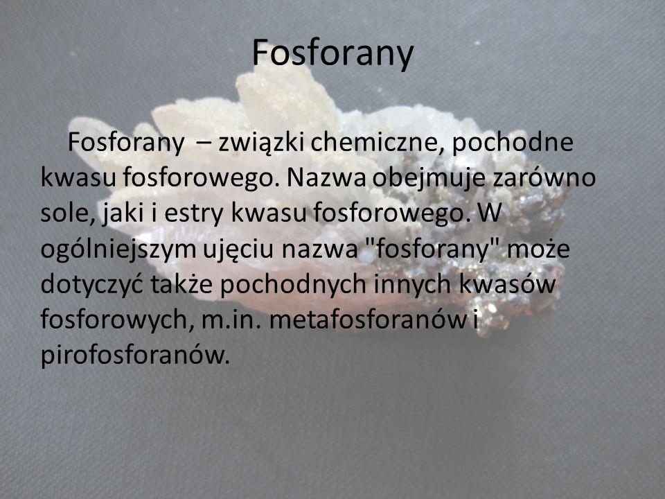 Fosforany – związki chemiczne, pochodne kwasu fosforowego. Nazwa obejmuje zarówno sole, jaki i estry kwasu fosforowego. W ogólniejszym ujęciu nazwa