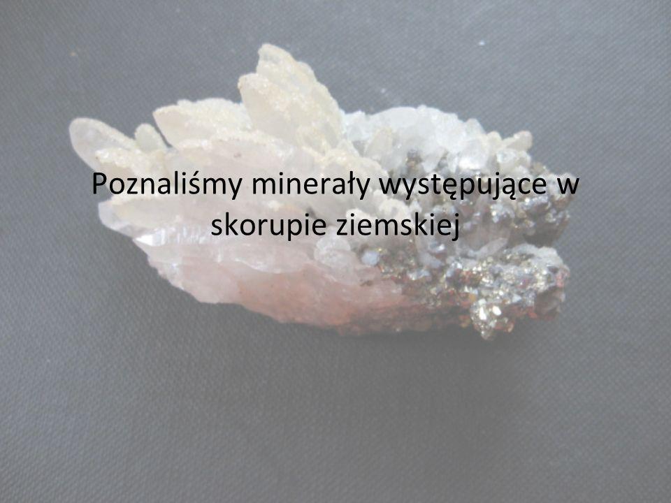Poznaliśmy minerały występujące w skorupie ziemskiej