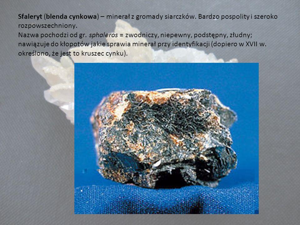 Sfaleryt (blenda cynkowa) – minerał z gromady siarczków. Bardzo pospolity i szeroko rozpowszechniony. Nazwa pochodzi od gr. sphaleros = zwodniczy, nie