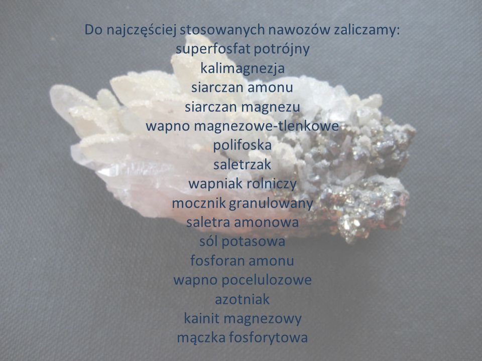 Do najczęściej stosowanych nawozów zaliczamy: superfosfat potrójny kalimagnezja siarczan amonu siarczan magnezu wapno magnezowe-tlenkowe polifoska sal