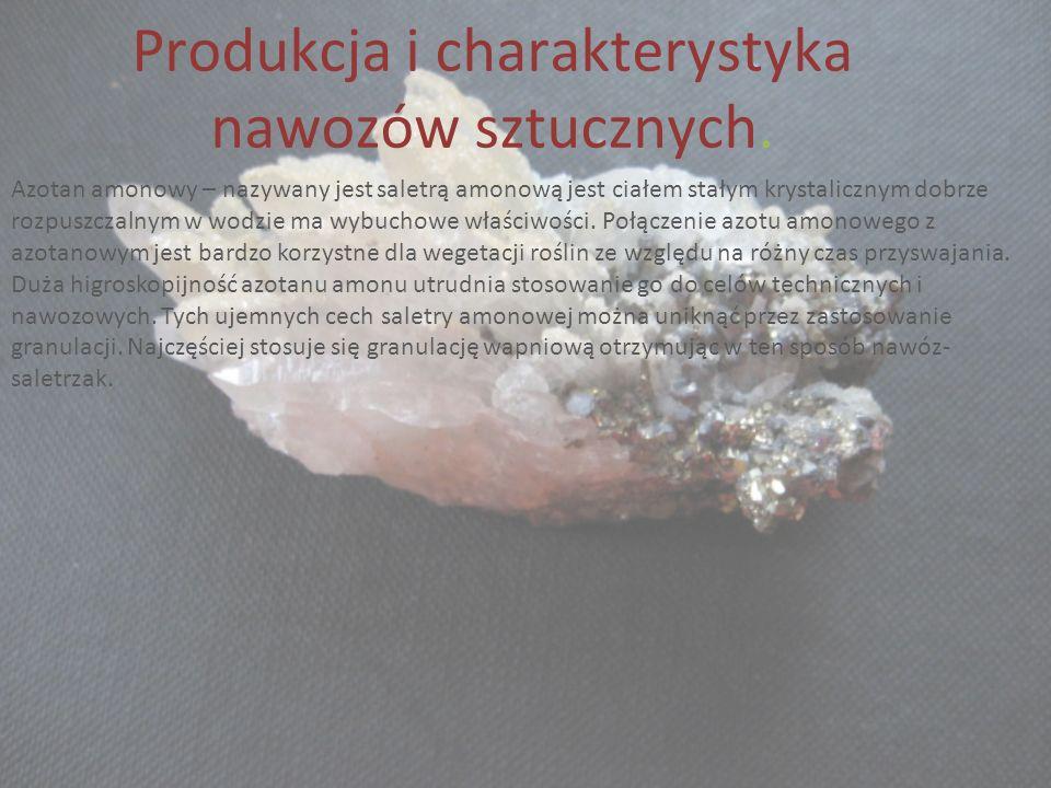 Produkcja i charakterystyka nawozów sztucznych. Azotan amonowy – nazywany jest saletrą amonową jest ciałem stałym krystalicznym dobrze rozpuszczalnym