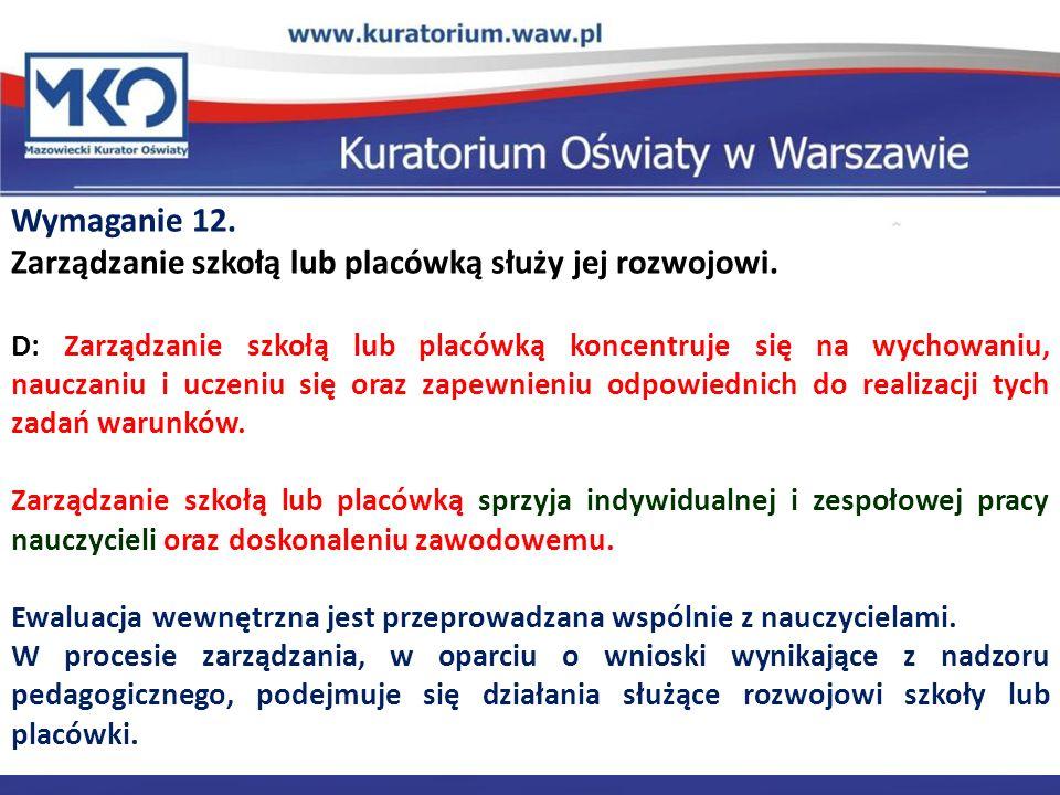 Delegatura w Płocku Wymaganie 12.Zarządzanie szkołą lub placówką służy jej rozwojowi.