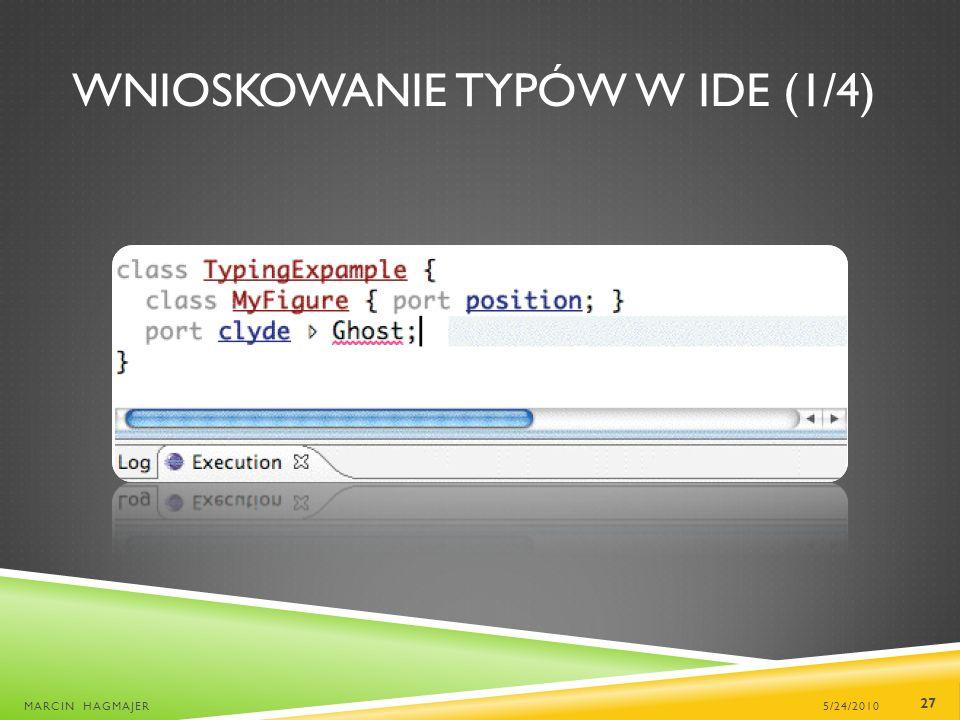 WNIOSKOWANIE TYPÓW W IDE (1/4) 5/24/2010MARCIN HAGMAJER 27