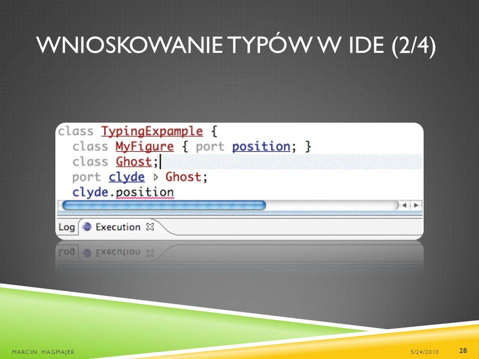 WNIOSKOWANIE TYPÓW W IDE (2/4) 5/24/2010MARCIN HAGMAJER 28