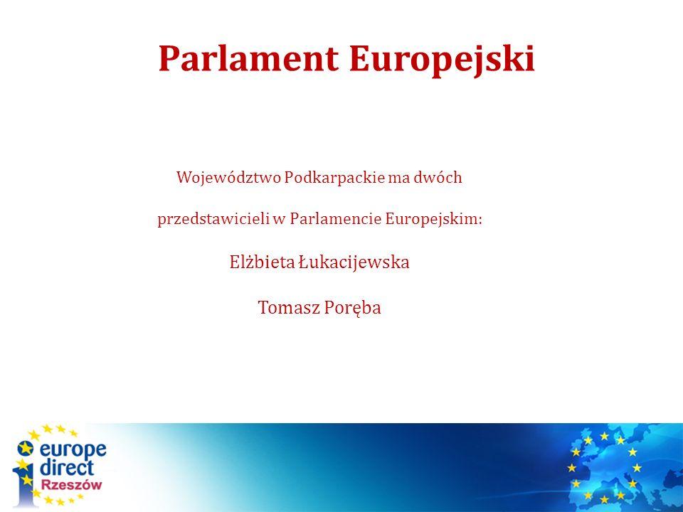 Parlament Europejski Województwo Podkarpackie ma dwóch przedstawicieli w Parlamencie Europejskim: Elżbieta Łukacijewska Tomasz Poręba