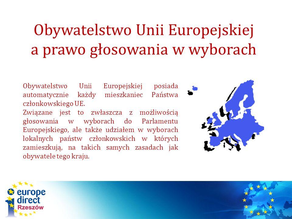 Obywatelstwo Unii Europejskiej a prawo głosowania w wyborach Obywatelstwo Unii Europejskiej posiada automatycznie każdy mieszkaniec Państwa członkowsk