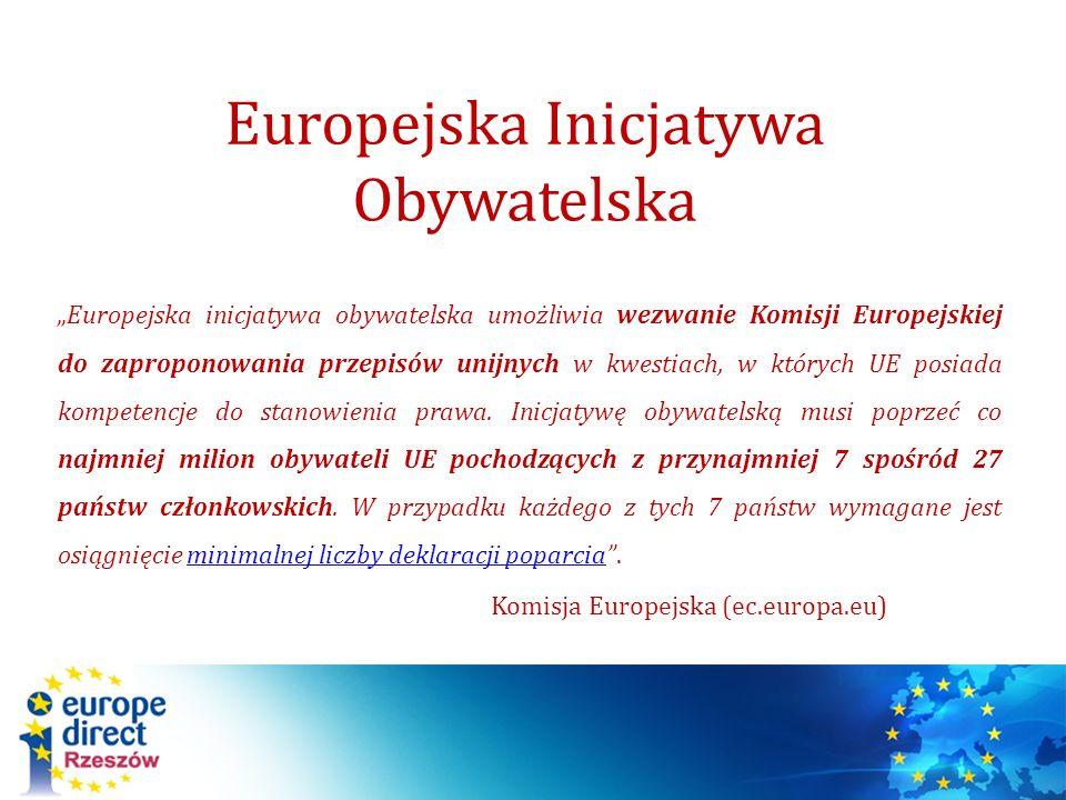 Europejska Inicjatywa Obywatelska Europejska inicjatywa obywatelska umożliwia wezwanie Komisji Europejskiej do zaproponowania przepisów unijnych w kwe