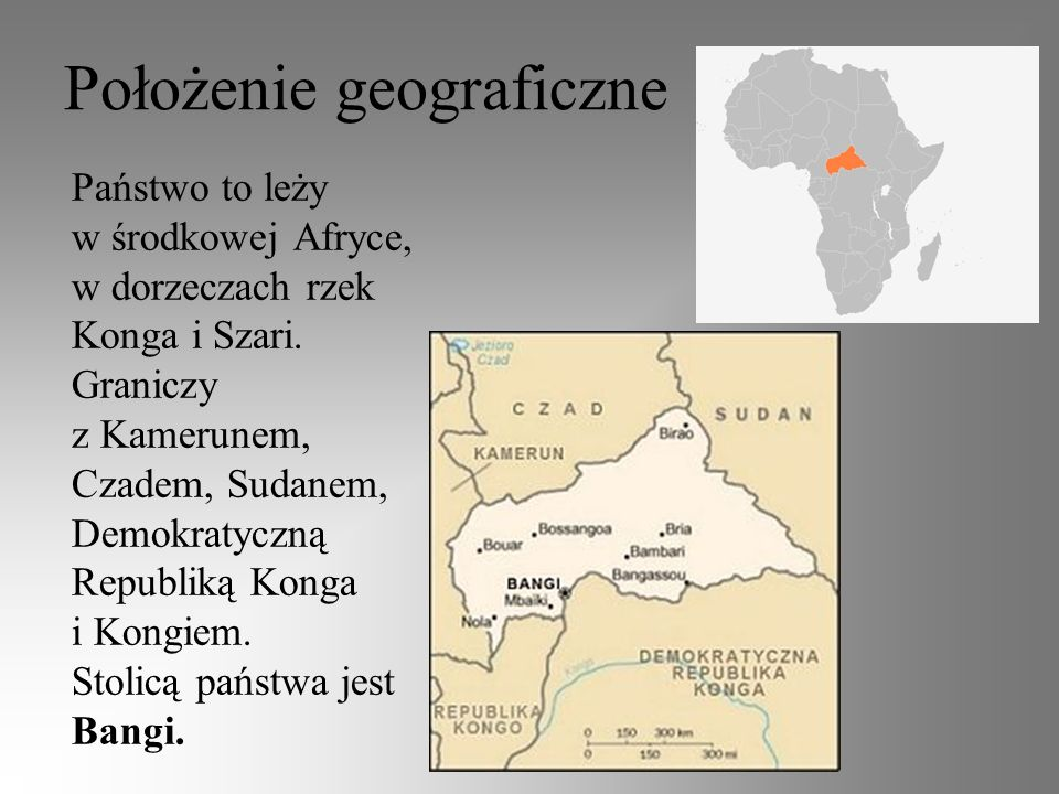 Położenie geograficzne Państwo to leży w środkowej Afryce, w dorzeczach rzek Konga i Szari. Graniczy z Kamerunem, Czadem, Sudanem, Demokratyczną Repub