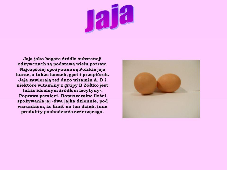 Jaja jako bogate źródło substancji odżywczych są podstawą wielu potraw. Najczęściej spożywane są Polskie jaja kurze, a także kaczek, gęsi i przepiórek
