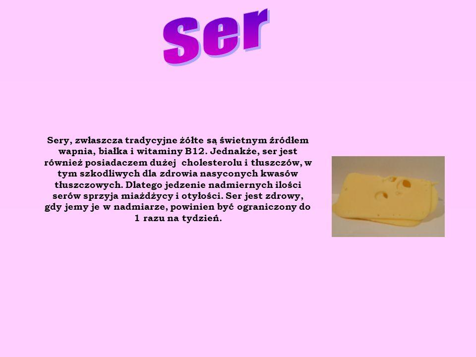 Sery, zwłaszcza tradycyjne żółte są świetnym źródłem wapnia, białka i witaminy B12. Jednakże, ser jest również posiadaczem dużej cholesterolu i tłuszc