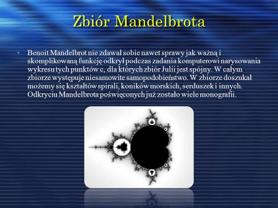 Zbiór Mandelbrota Benoit Mandelbrot nie zdawał sobie nawet sprawy jak ważną i skomplikowaną funkcję odkrył podczas zadania komputerowi narysowania wyk