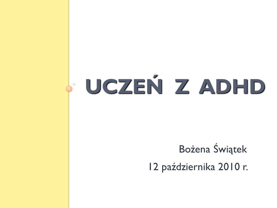 UCZEŃ Z ADHD Bożena Świątek 12 października 2010 r.