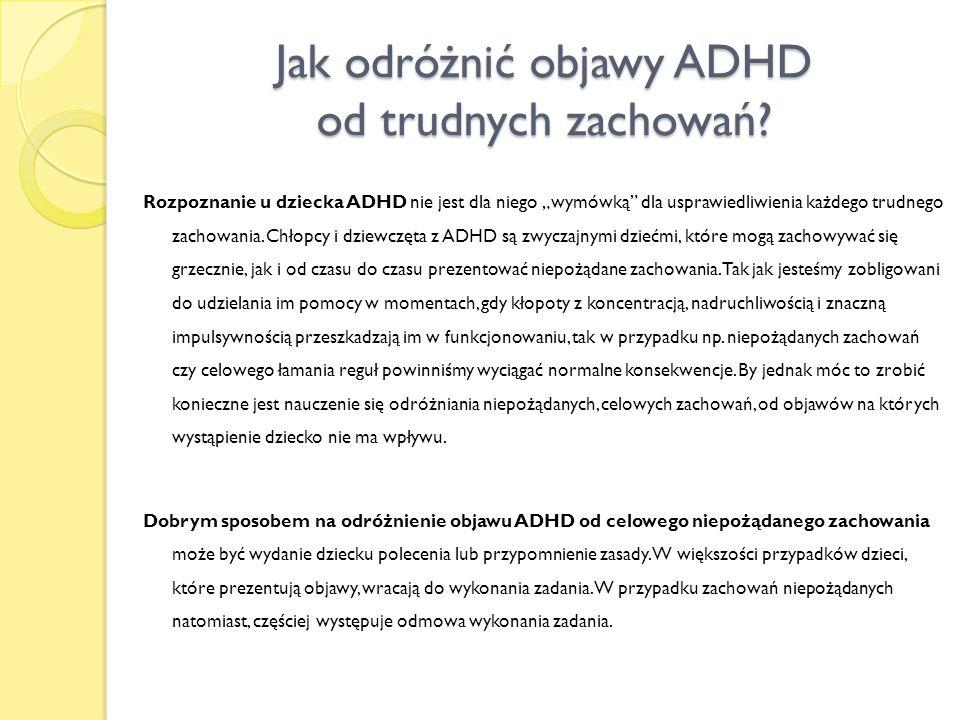 Odróżnianie objawów ADHD od innych trudnych zachowań: OBJAW ADHDNIEPOŻĄDANE ZACHOWANIA Wraca do pracy po przywołaniu uwagi, np.