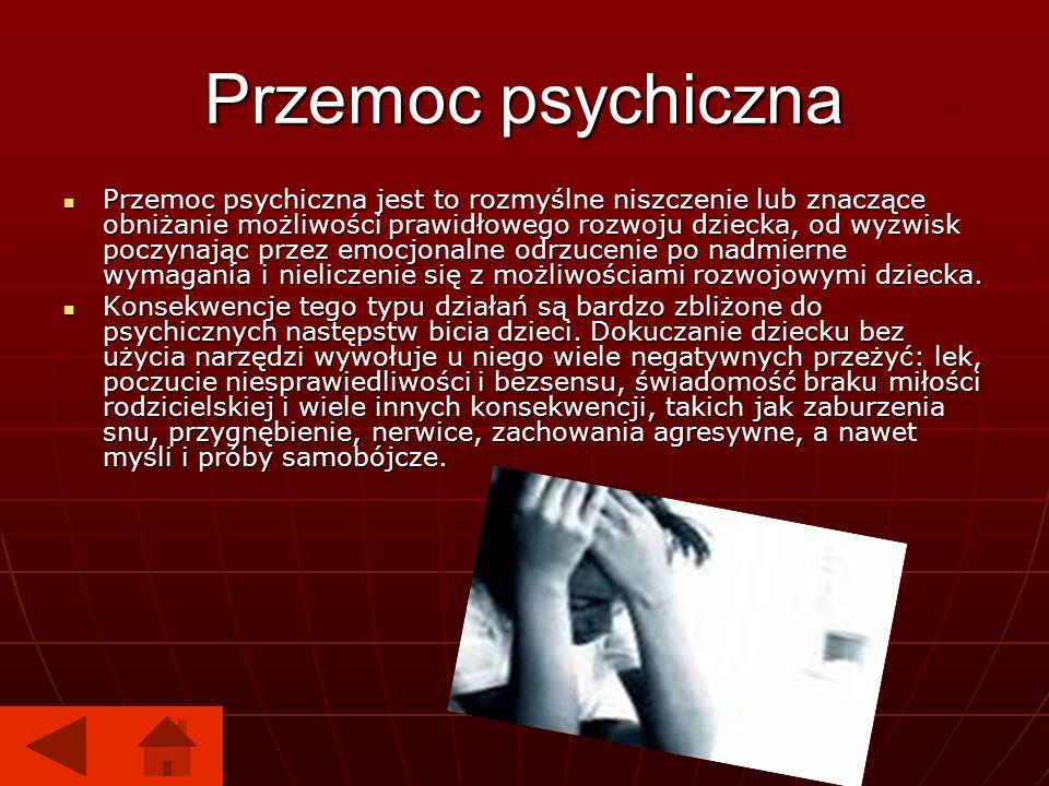 Przemoc psychiczna Przemoc psychiczna jest to rozmyślne niszczenie lub znaczące obniżanie możliwości prawidłowego rozwoju dziecka, od wyzwisk poczynaj