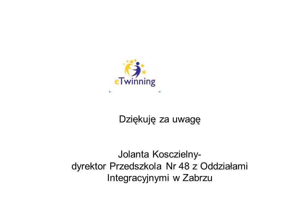 Dziękuję za uwagę Jolanta Kosczielny- dyrektor Przedszkola Nr 48 z Oddziałami Integracyjnymi w Zabrzu