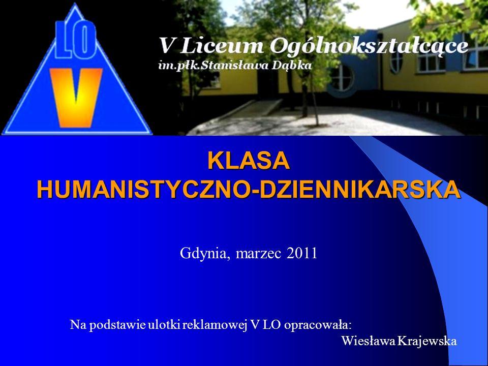 KLASA HUMANISTYCZNO-DZIENNIKARSKA Na podstawie ulotki reklamowej V LO opracowała: Wiesława Krajewska Gdynia, marzec 2011