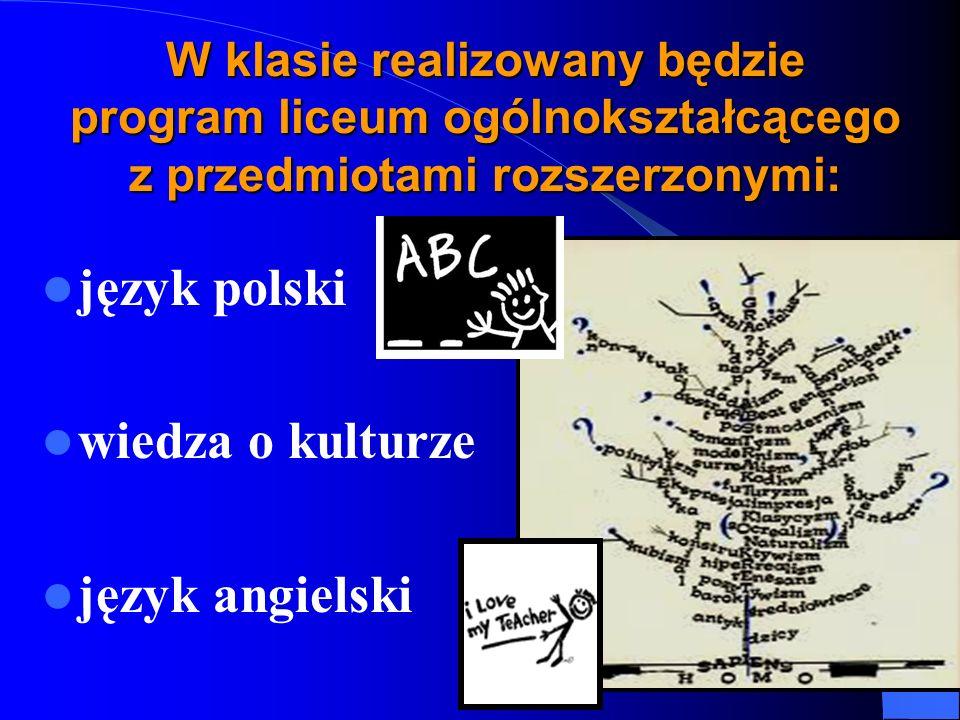 W klasie realizowany będzie program liceum ogólnokształcącego z przedmiotami rozszerzonymi: język polski wiedza o kulturze język angielski