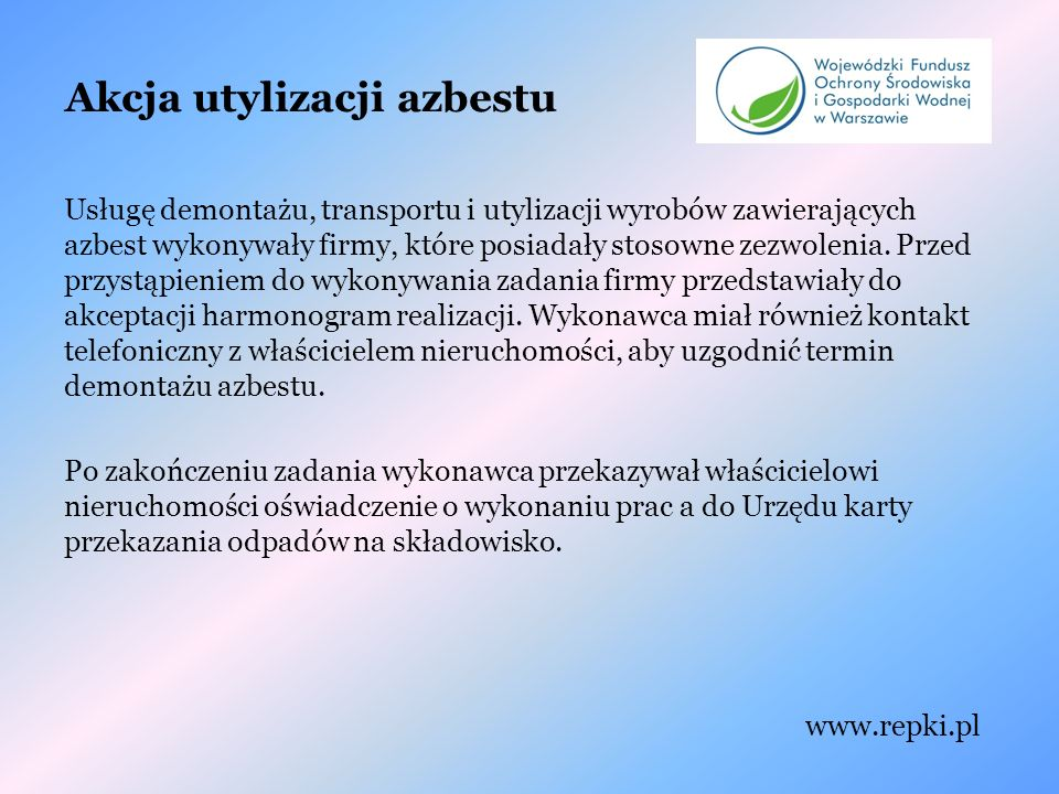 Akcja utylizacji azbestu Usługę demontażu, transportu i utylizacji wyrobów zawierających azbest wykonywały firmy, które posiadały stosowne zezwolenia.