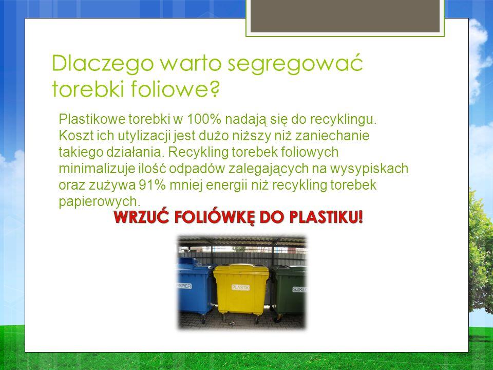 Dlaczego warto segregować torebki foliowe.Plastikowe torebki w 100% nadają się do recyklingu.