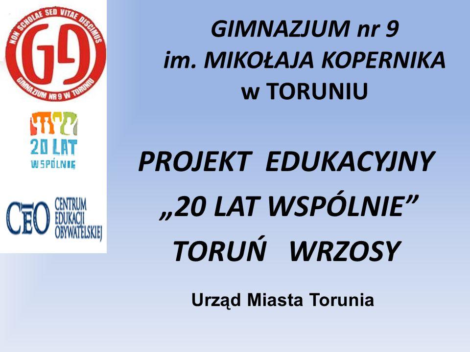 GIMNAZJUM nr 9 im. MIKOŁAJA KOPERNIKA w TORUNIU PROJEKT EDUKACYJNY 20 LAT WSPÓLNIE TORUŃ WRZOSY Urząd Miasta Torunia
