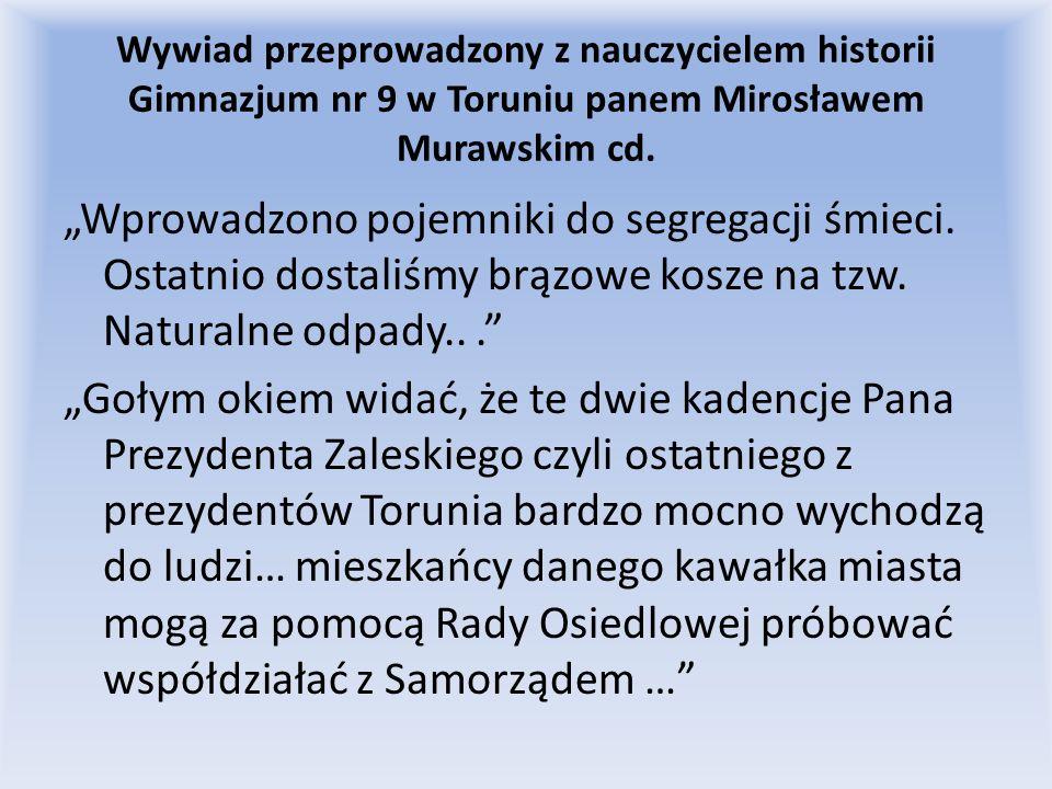 Wywiad przeprowadzony z nauczycielem historii Gimnazjum nr 9 w Toruniu panem Mirosławem Murawskim cd. Wprowadzono pojemniki do segregacji śmieci. Osta