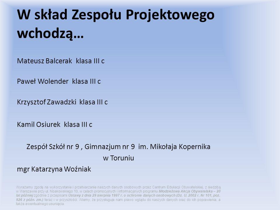 Mateusz Balcerak klasa III c Paweł Wolender klasa III c Krzysztof Zawadzki klasa III c Kamil Osiurek klasa III c Zespół Szkół nr 9, Gimnazjum nr 9 im.