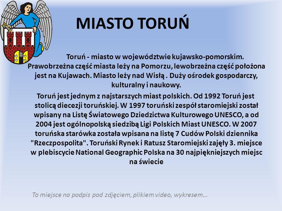 MIASTO TORUŃ To miejsce na podpis pod zdjęciem, plikiem video, wykresem… Toruń - miasto w województwie kujawsko-pomorskim. Prawobrzeżna część miasta l