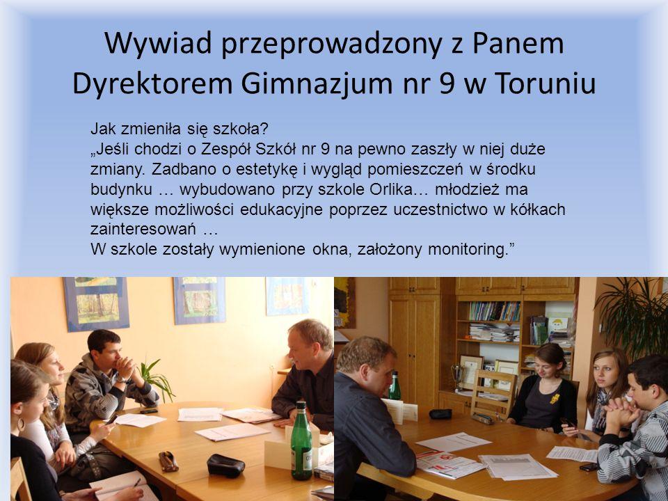 Wywiad przeprowadzony z Panem Dyrektorem Gimnazjum nr 9 w Toruniu Jak zmieniła się szkoła? Jeśli chodzi o Zespół Szkół nr 9 na pewno zaszły w niej duż