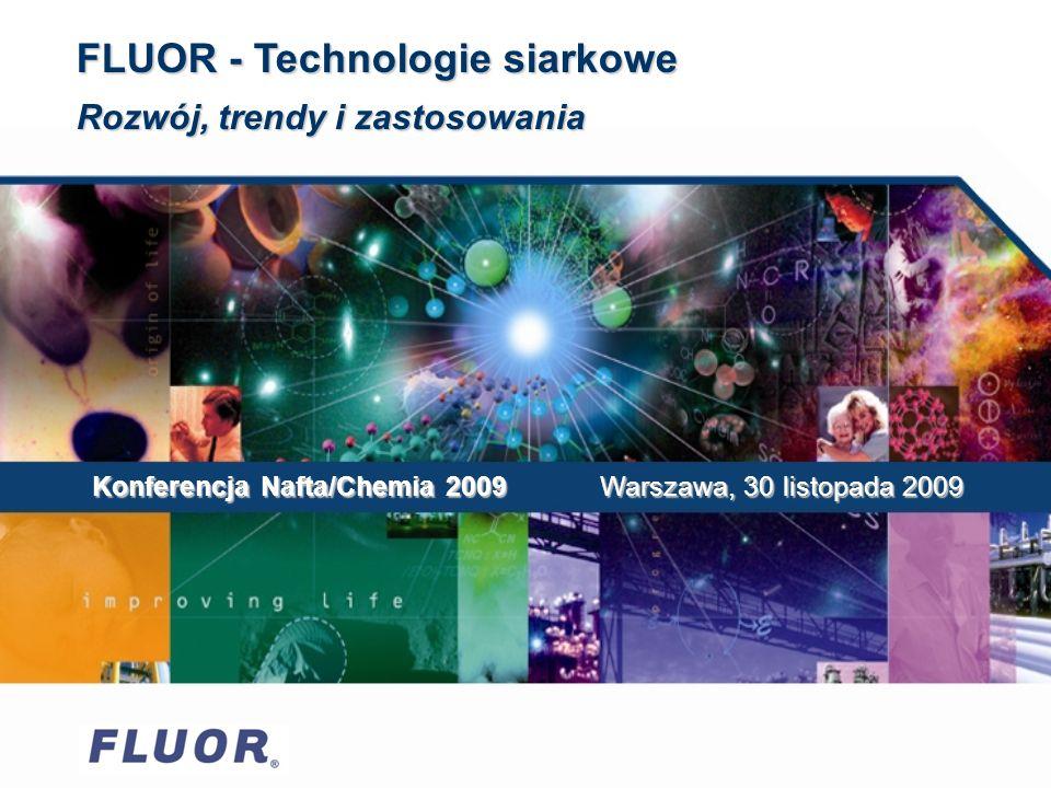 Konferencja Nafta/Chemia 2009 Warszawa, 30 listopada 2009 FLUOR - Technologie siarkowe Rozwój, trendy i zastosowania