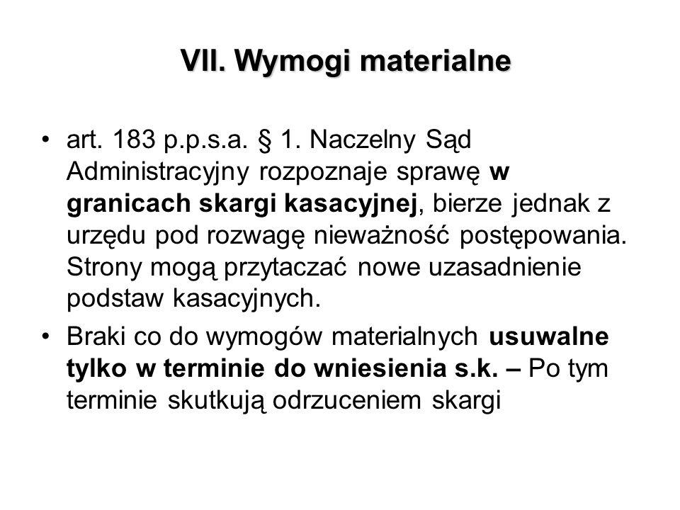 VII. Wymogi materialne art. 183 p.p.s.a. § 1. Naczelny Sąd Administracyjny rozpoznaje sprawę w granicach skargi kasacyjnej, bierze jednak z urzędu pod