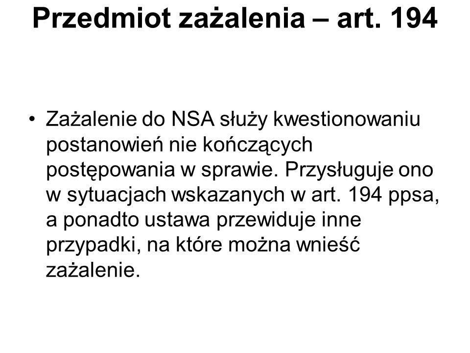 Przedmiot zażalenia – art. 194 Zażalenie do NSA służy kwestionowaniu postanowień nie kończących postępowania w sprawie. Przysługuje ono w sytuacjach w