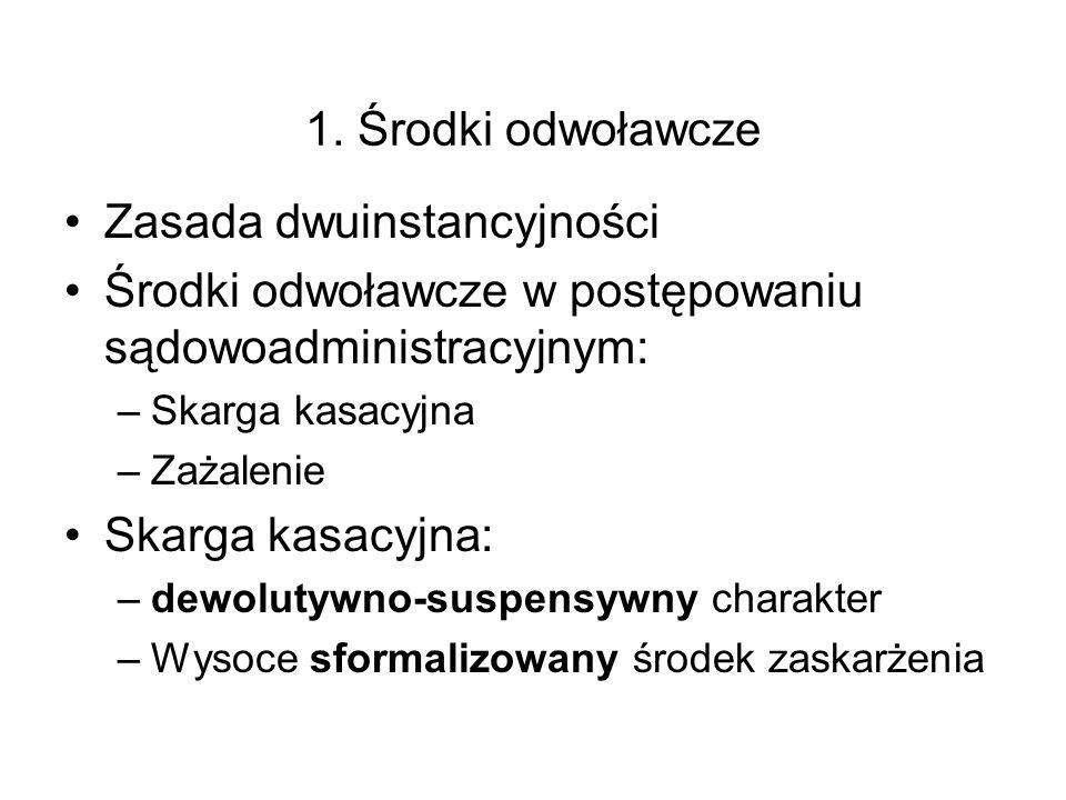1. Środki odwoławcze Zasada dwuinstancyjności Środki odwoławcze w postępowaniu sądowoadministracyjnym: –Skarga kasacyjna –Zażalenie Skarga kasacyjna: