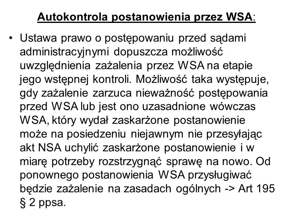 Autokontrola postanowienia przez WSA: Ustawa prawo o postępowaniu przed sądami administracyjnymi dopuszcza możliwość uwzględnienia zażalenia przez WSA