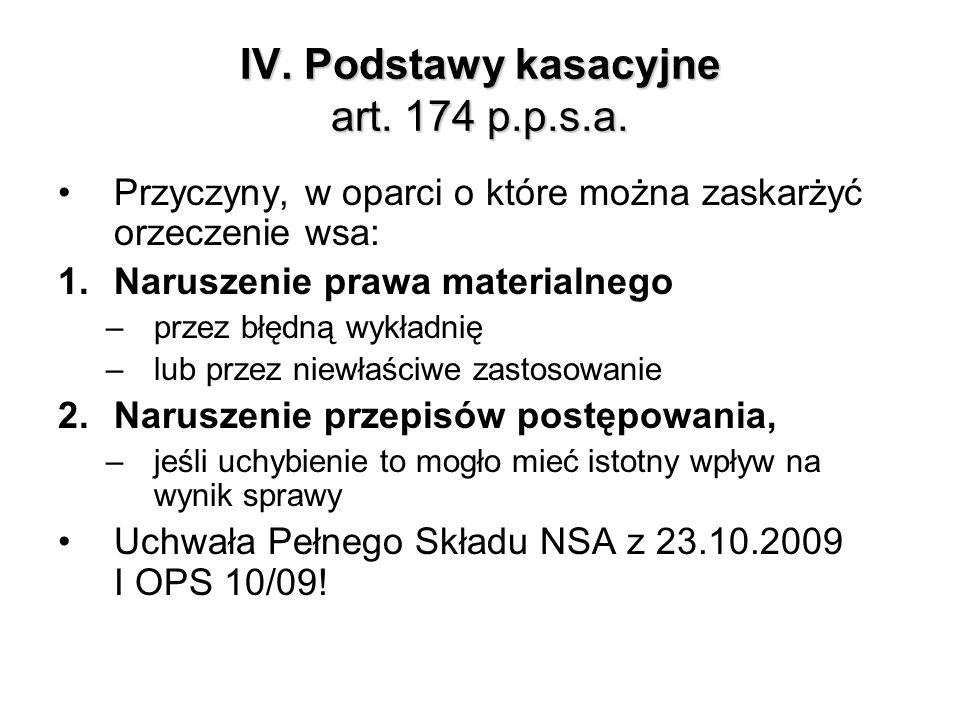 IV. Podstawy kasacyjne art. 174 p.p.s.a. Przyczyny, w oparci o które można zaskarżyć orzeczenie wsa: 1.Naruszenie prawa materialnego –przez błędną wyk