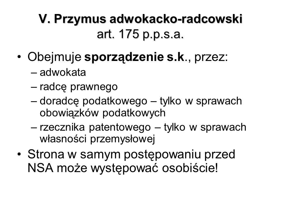 V. Przymus adwokacko-radcowski art. 175 p.p.s.a. Obejmuje sporządzenie s.k., przez: –adwokata –radcę prawnego –doradcę podatkowego – tylko w sprawach