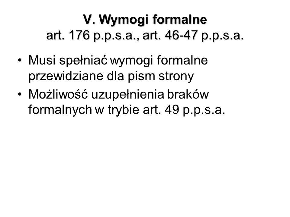 V. Wymogi formalne art. 176 p.p.s.a., art. 46-47 p.p.s.a. Musi spełniać wymogi formalne przewidziane dla pism strony Możliwość uzupełnienia braków for
