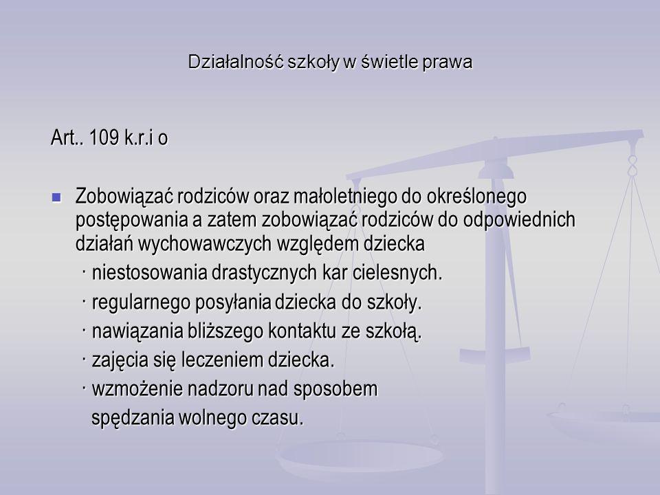Działalność szkoły w świetle prawa Art.. 109 k.r.i o Zobowiązać rodziców oraz małoletniego do określonego postępowania a zatem zobowiązać rodziców do