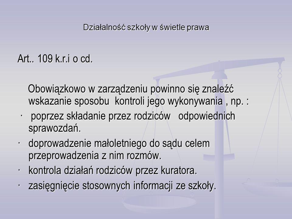 Działalność szkoły w świetle prawa Art.. 109 k.r.i o cd. Obowiązkowo w zarządzeniu powinno się znaleźć wskazanie sposobu kontroli jego wykonywania, np