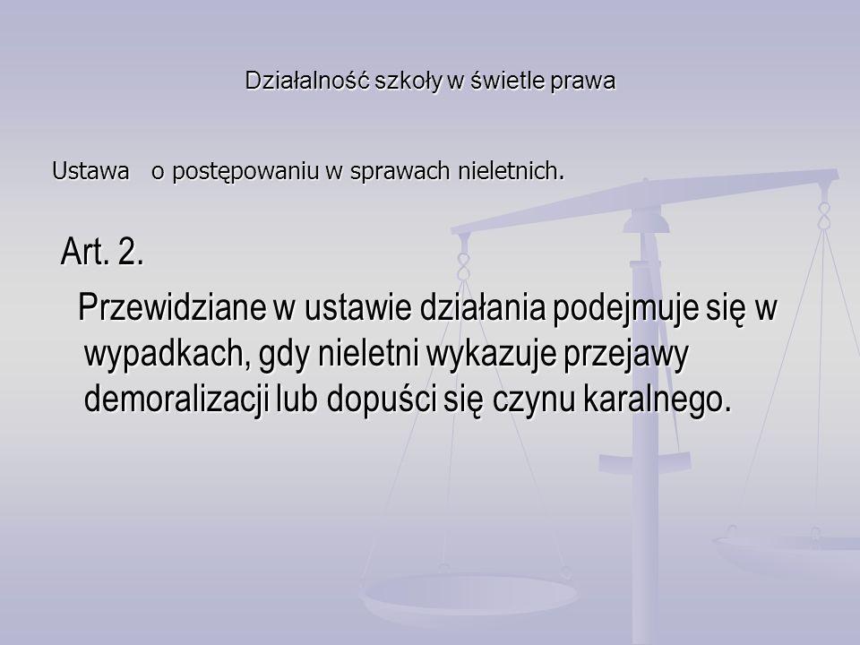 Działalność szkoły w świetle prawa Ustawa o postępowaniu w sprawach nieletnich. Art. 2. Art. 2. Przewidziane w ustawie działania podejmuje się w wypad