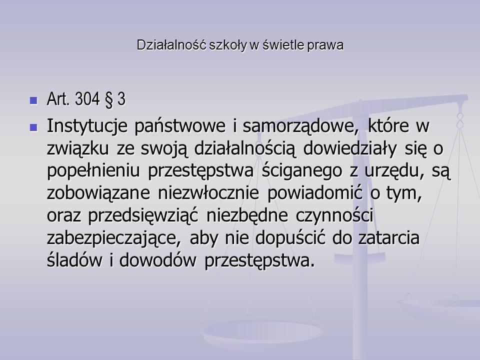 Działalność szkoły w świetle prawa Art. 304 § 3 Art. 304 § 3 Instytucje państwowe i samorządowe, które w związku ze swoją działalnością dowiedziały si