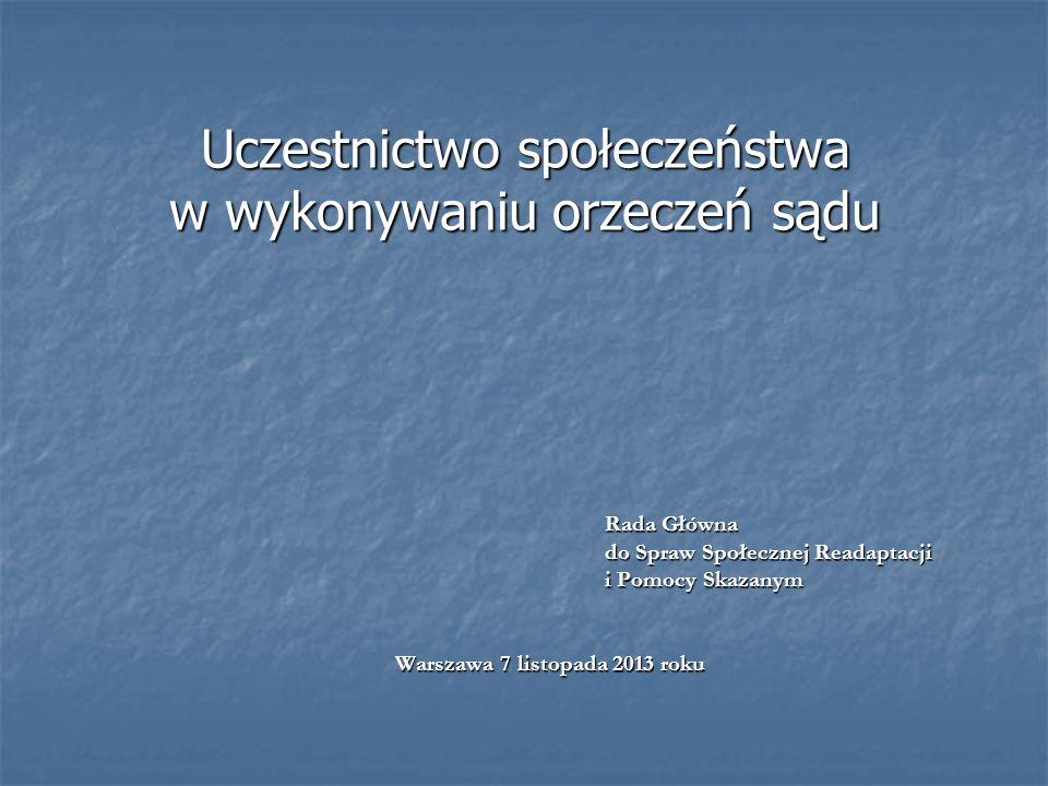 Uczestnictwo społeczeństwa w wykonywaniu orzeczeń sądu Rada Główna do Spraw Społecznej Readaptacji i Pomocy Skazanym Warszawa 7 listopada 2013 roku