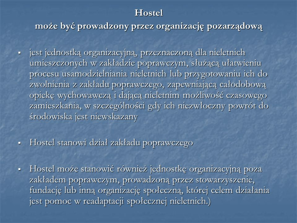 Hostel może być prowadzony przez organizację pozarządową jest jednostką organizacyjną, przeznaczoną dla nieletnich umieszczonych w zakładzie poprawczy