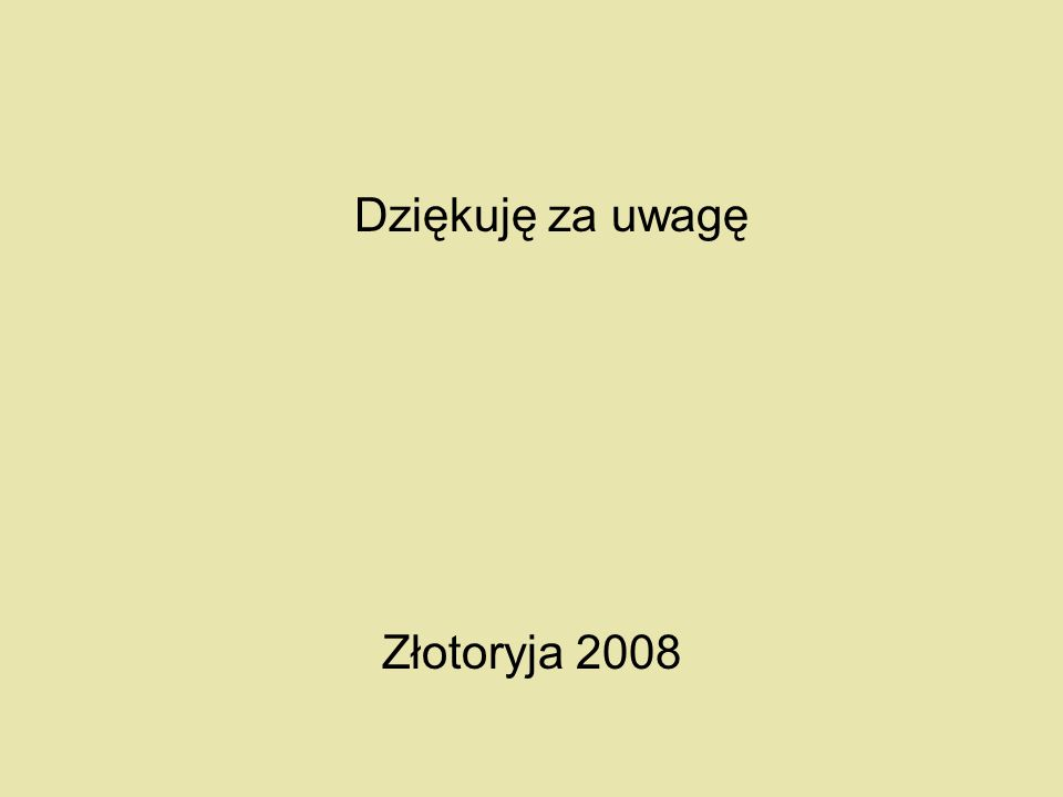 Dziękuję za uwagę Złotoryja 2008